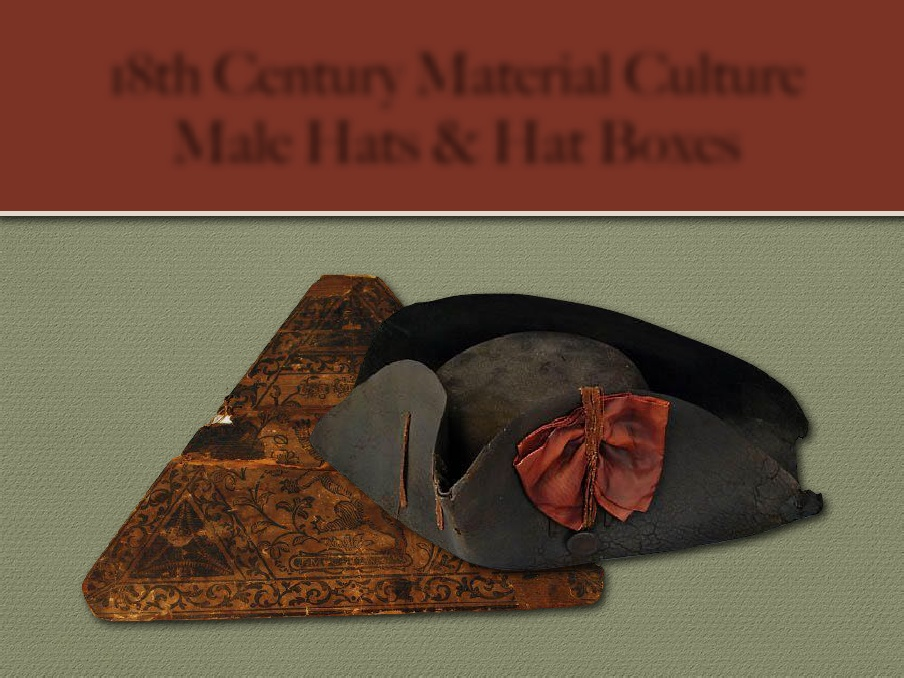 18th Century Material Culture – Männerhüte + Hutschachteln